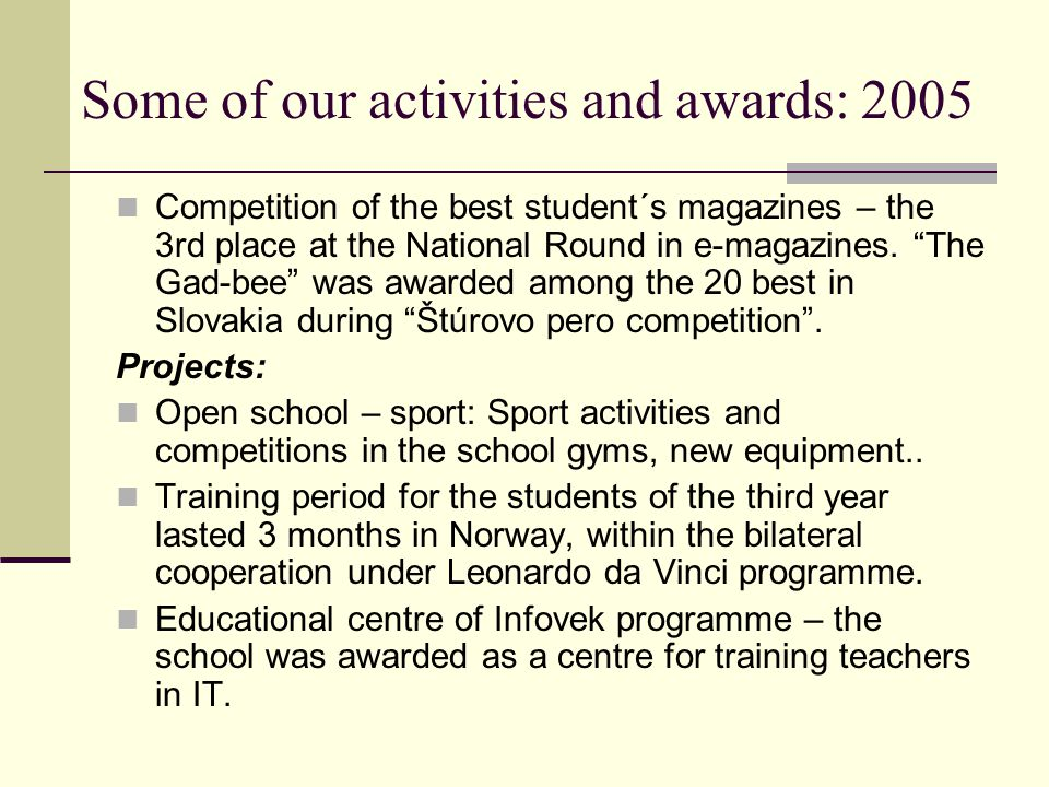 Some of our activities and awards: 2005 Competition of the best student´s magazines – the 3rd place at the National Round in e-magazines.
