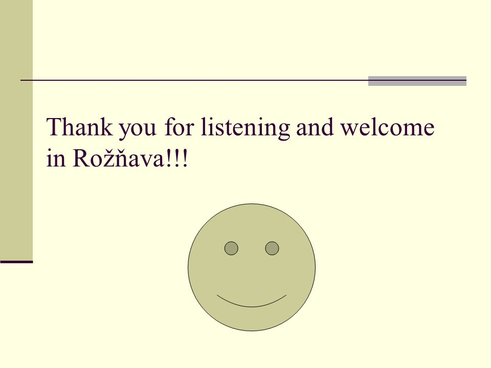 Thank you for listening and welcome in Rožňava!!!