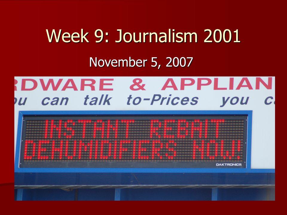 Week 9: Journalism 2001 November 5, 2007