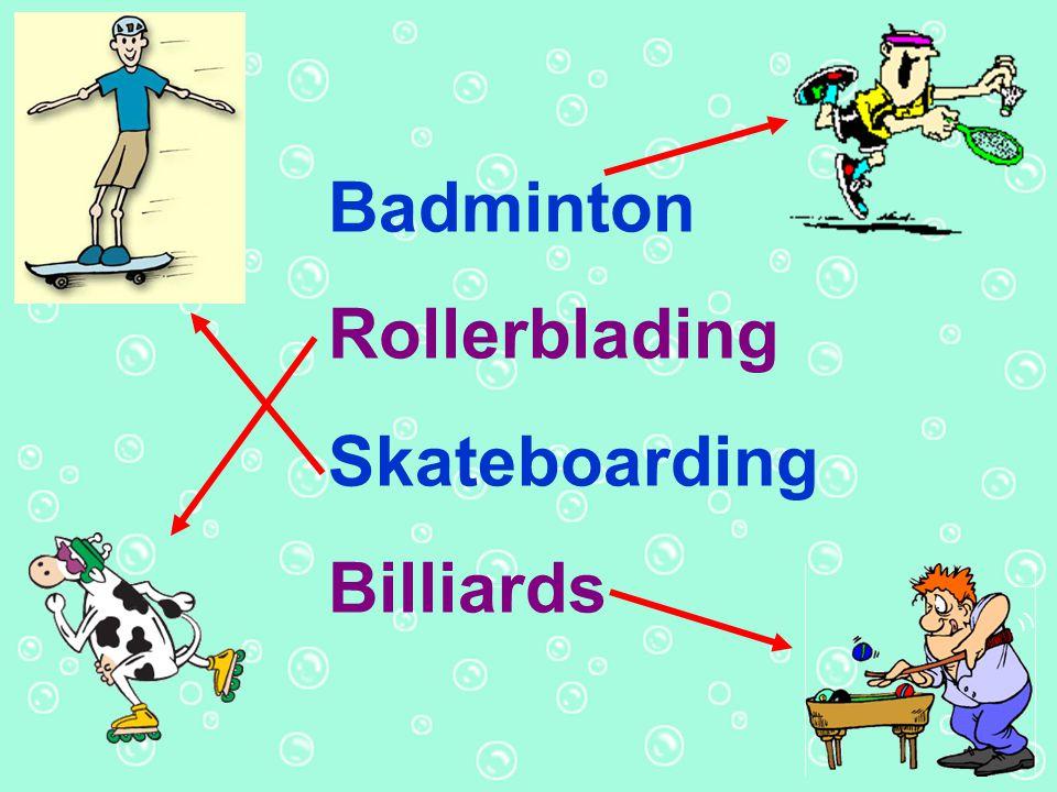 Badminton Rollerblading Skateboarding Billiards