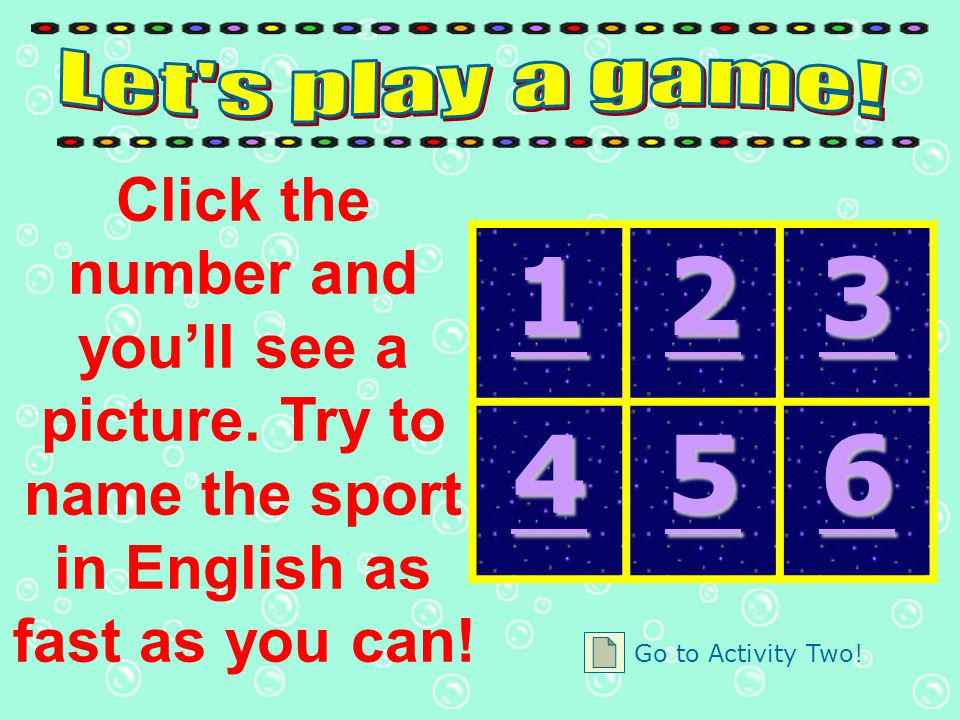 Click the number and you'll see a picture.Try to name the sport in English as fast as you can.
