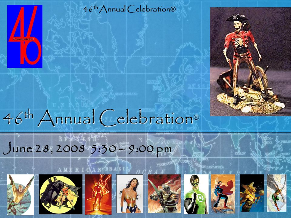 46 th Annual Celebration ® June 28, 20085:30 – 9:00 pm 46 th Annual Celebration®