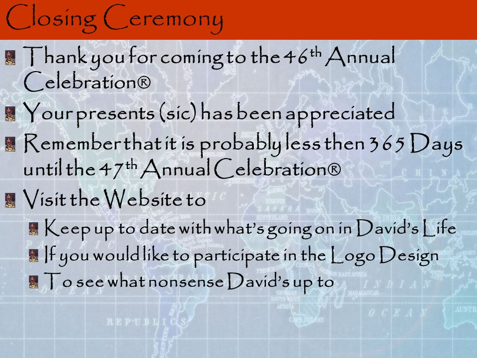 Closing Ceremony Thank you for coming to the 46 th Annual Celebration® Your presents (sic) has been appreciated Remember that it is probably less then