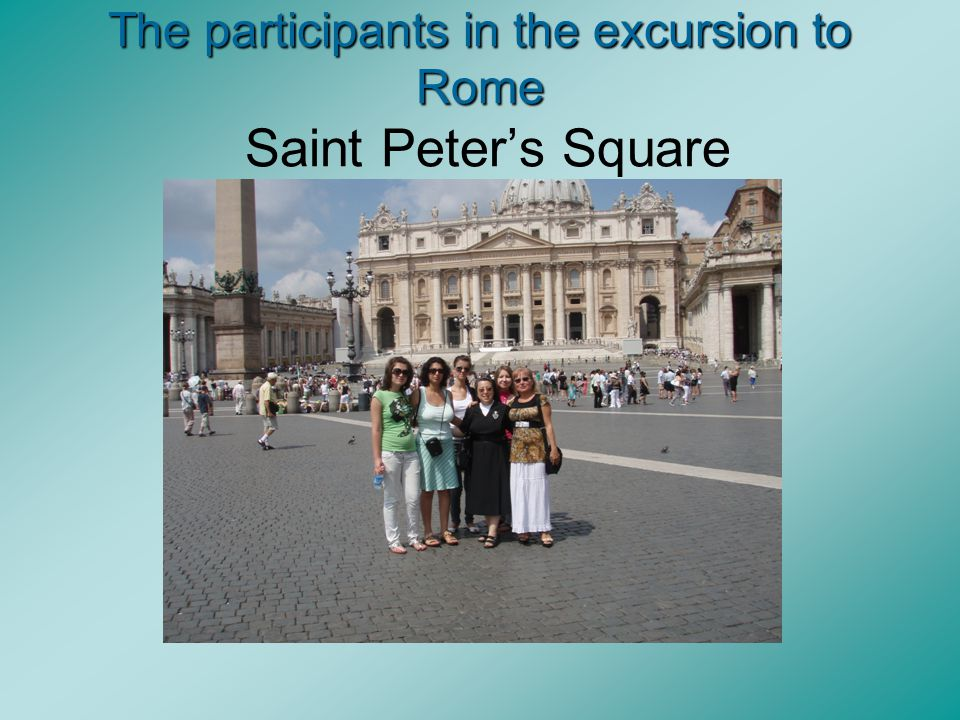 The participants in the excursion to Rome The participants in the excursion to Rome Saint Peter's Square