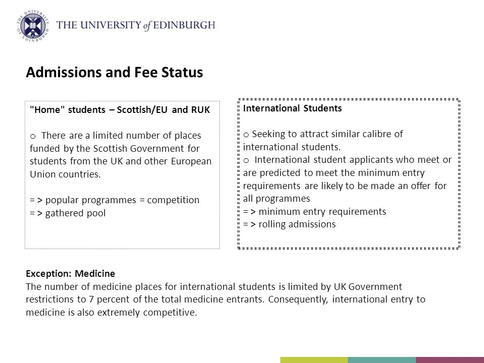 Home students – Scottish/EU and RUK o There are a limited number of places funded by the Scottish Government for students from the UK and other European Union countries.