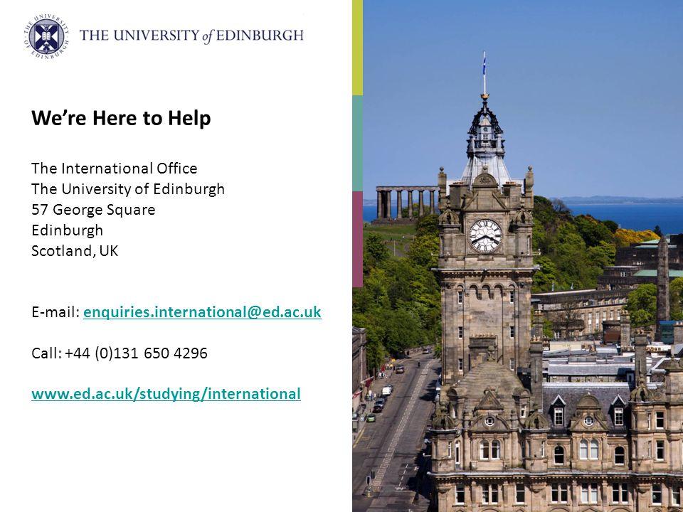 We're Here to Help The International Office The University of Edinburgh 57 George Square Edinburgh Scotland, UK E-mail: enquiries.international@ed.ac.ukenquiries.international@ed.ac.uk Call: +44 (0)131 650 4296 www.ed.ac.uk/studying/international