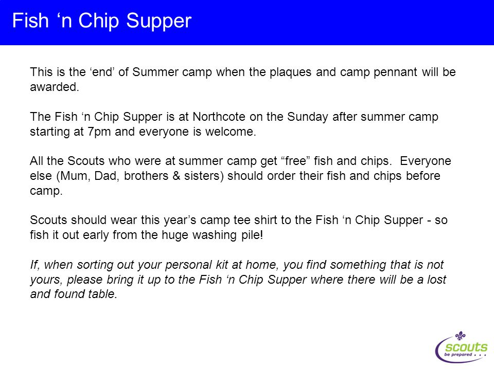 This is the 'end' of Summer camp when the plaques and camp pennant will be awarded. The Fish 'n Chip Supper is at Northcote on the Sunday after summer