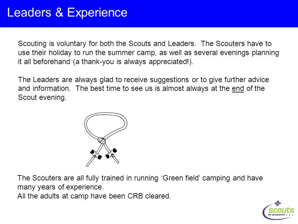 Leaders & Experience Scouting is voluntary for both the Scouts and Leaders.