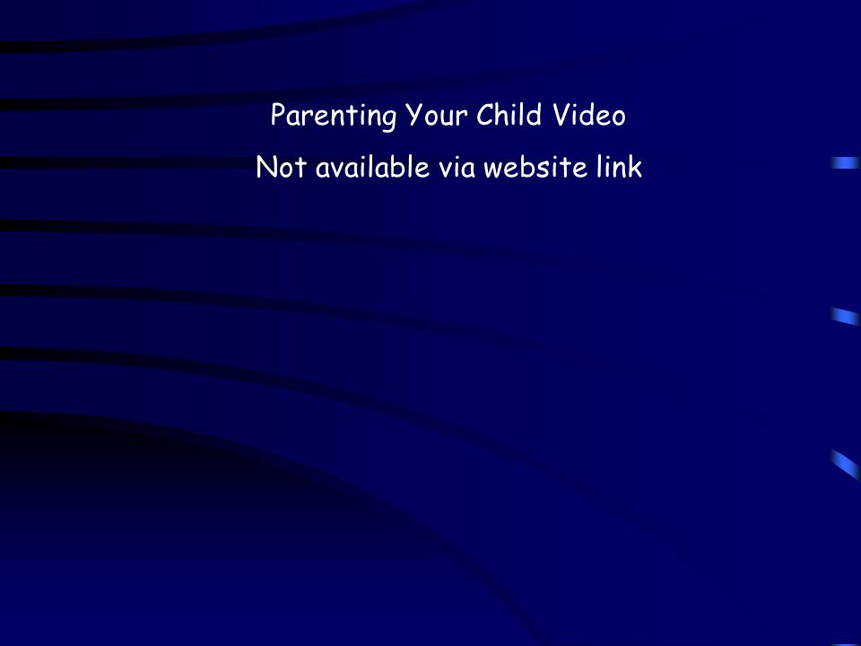 Parenting Your Child Video Not available via website link