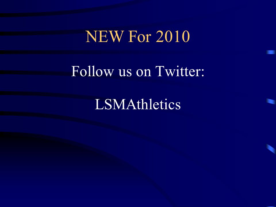 NEW For 2010 Follow us on Twitter: LSMAthletics