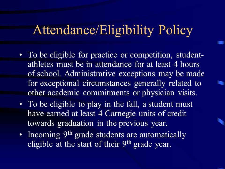 Attendance/Eligibility Policy To be eligible for practice or competition, student- athletes must be in attendance for at least 4 hours of school.