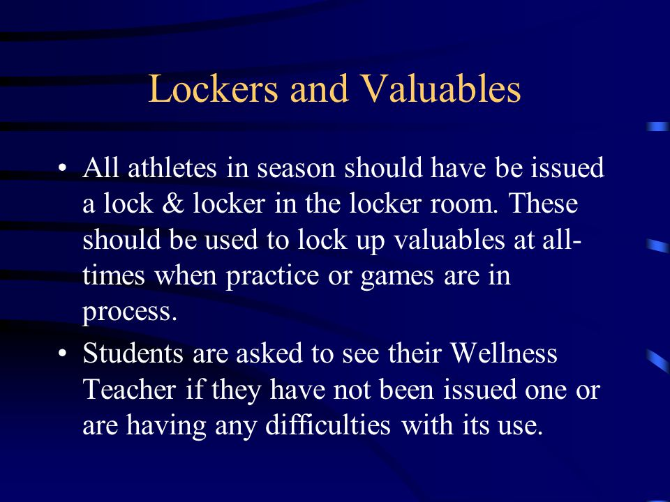 Lockers and Valuables All athletes in season should have be issued a lock & locker in the locker room.