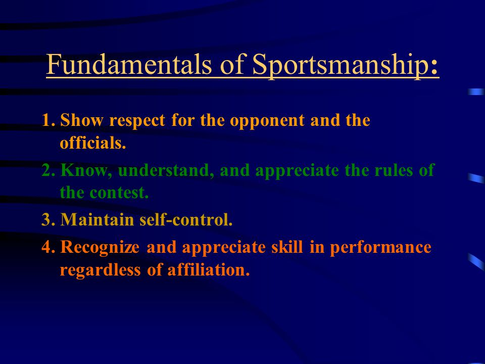 Fundamentals of Sportsmanship: 1. Show respect for the opponent and the officials.