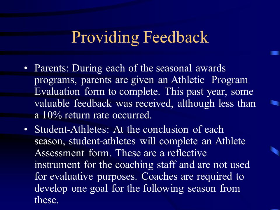 Providing Feedback Parents: During each of the seasonal awards programs, parents are given an Athletic Program Evaluation form to complete.