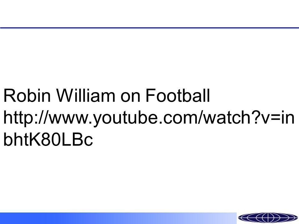 Robin William on Football http://www.youtube.com/watch v=in bhtK80LBc