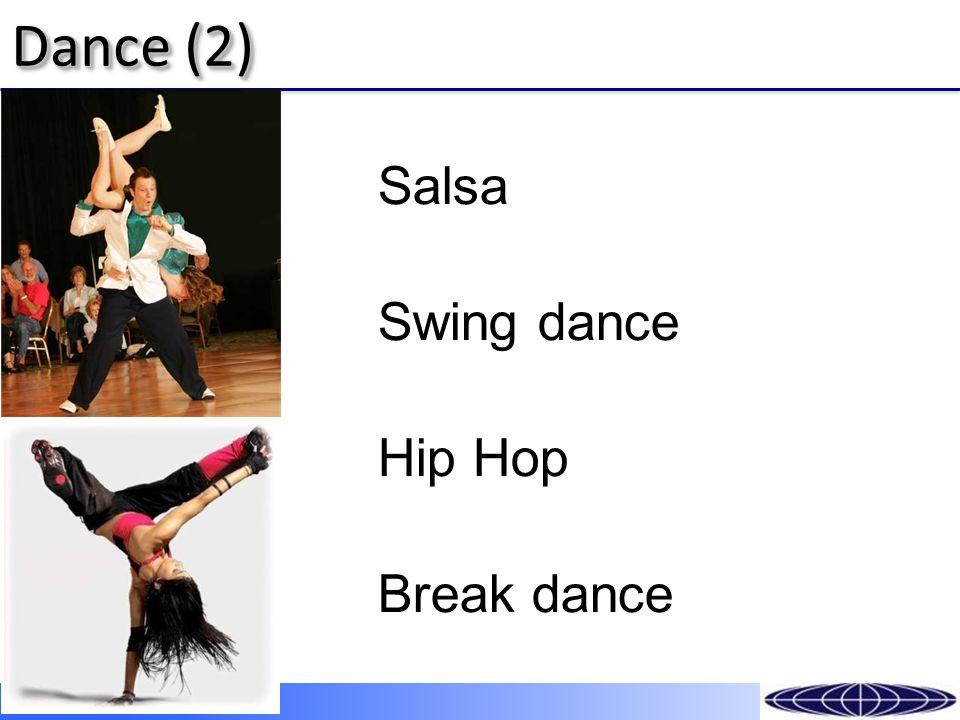 Dance (2) Salsa Swing dance Hip Hop Break dance