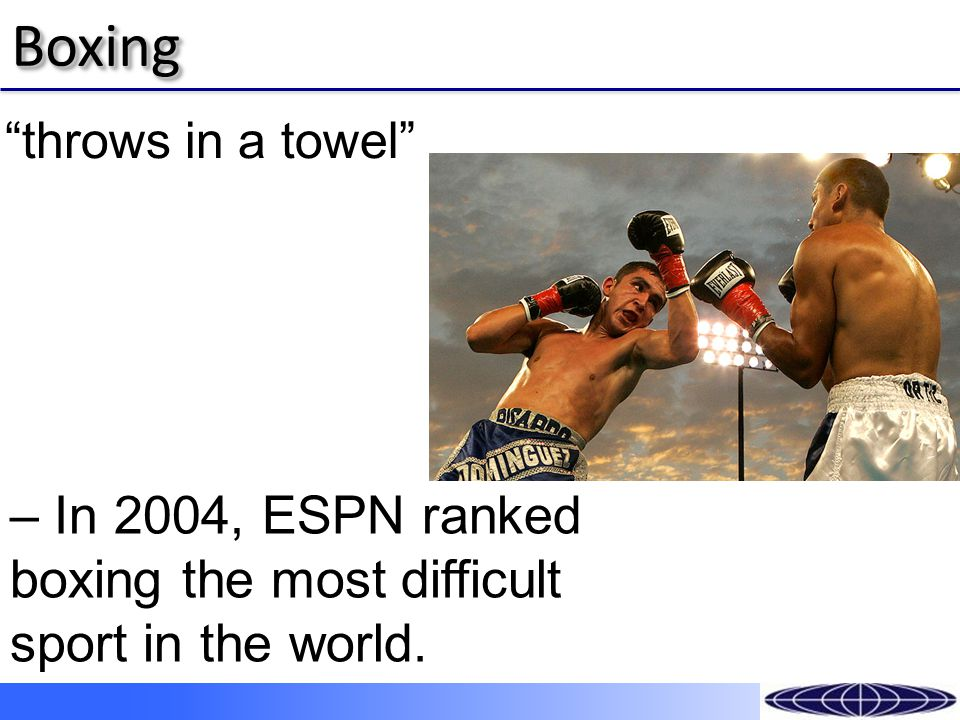 BoxingBoxing – In 2004, ESPN ranked boxing the most difficult sport in the world.