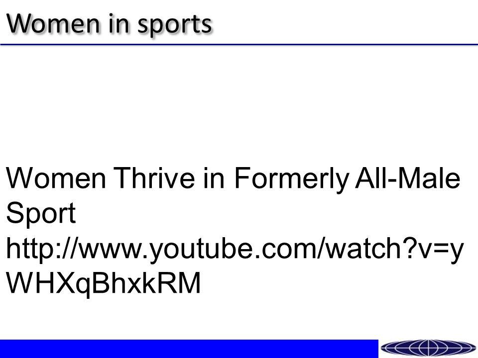 Women in sports Women Thrive in Formerly All-Male Sport http://www.youtube.com/watch v=y WHXqBhxkRM