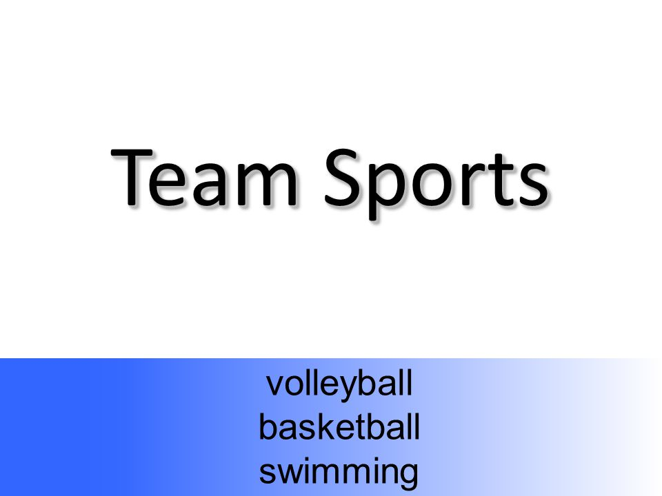Team Sports volleyball basketball swimming