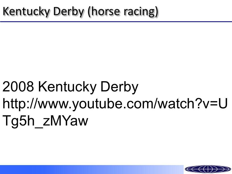 Kentucky Derby (horse racing) 2008 Kentucky Derby http://www.youtube.com/watch v=U Tg5h_zMYaw