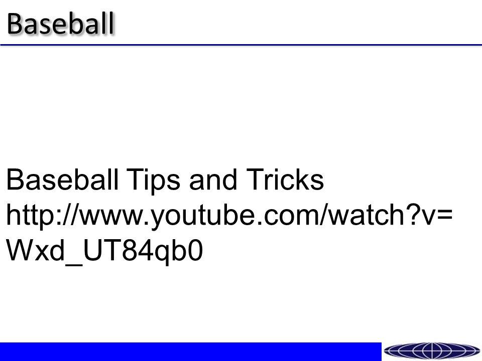 BaseballBaseball Baseball Tips and Tricks http://www.youtube.com/watch v= Wxd_UT84qb0