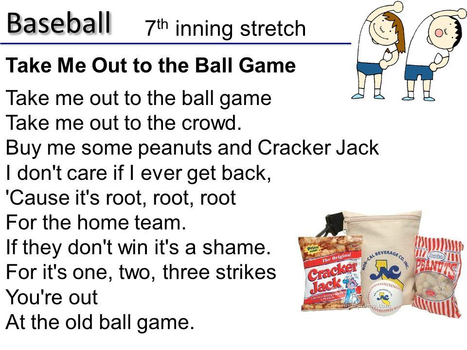 BaseballBaseball Take Me Out to the Ball Game Take me out to the ball game Take me out to the crowd.