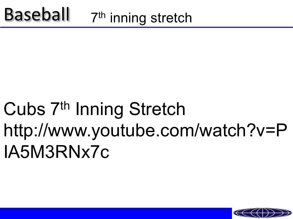 BaseballBaseball Cubs 7 th Inning Stretch http://www.youtube.com/watch v=P IA5M3RNx7c