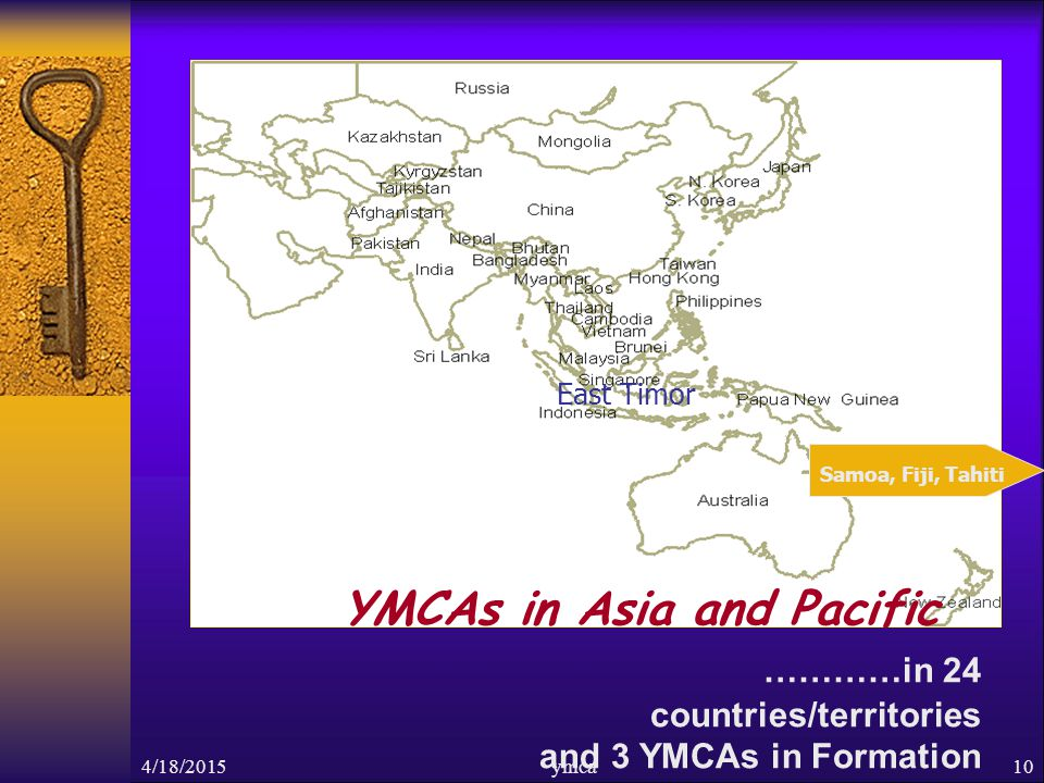 4/18/2015ymca10 Samoa, Fiji, Tahiti YMCAs in Asia and Pacific …………in 24 countries/territories and 3 YMCAs in Formation East Timor