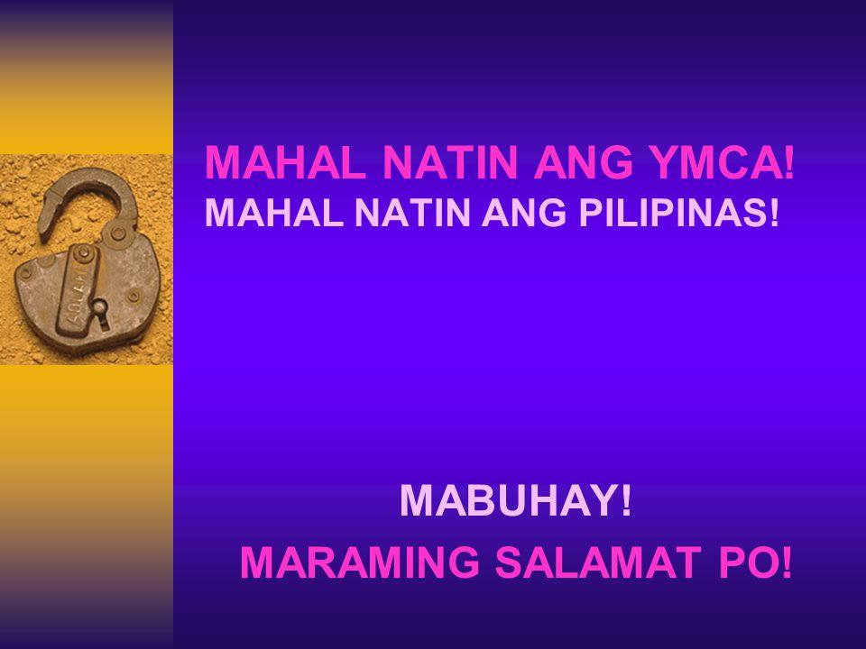 MAHAL NATIN ANG YMCA! MAHAL NATIN ANG PILIPINAS! MABUHAY! MARAMING SALAMAT PO!