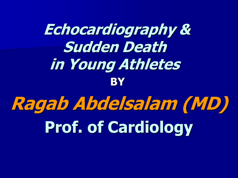 Echocardiography & Sudden Death in Young Athletes BY Ragab Abdelsalam (MD) Prof. of Cardiology