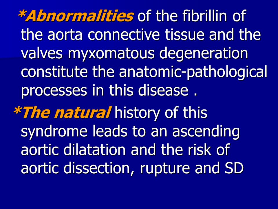 *Abnormalities of the fibrillin of the aorta connective tissue and the valves myxomatous degeneration constitute the anatomic-pathological processes i