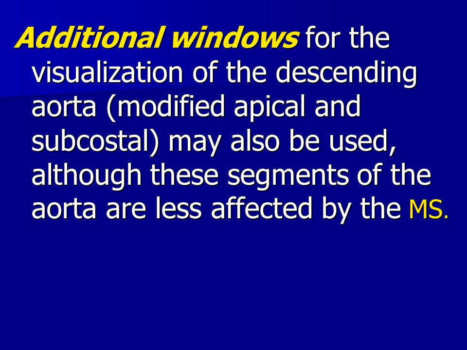 Additional windows for the visualization of the descending aorta (modified apical and subcostal) may also be used, although these segments of the aort