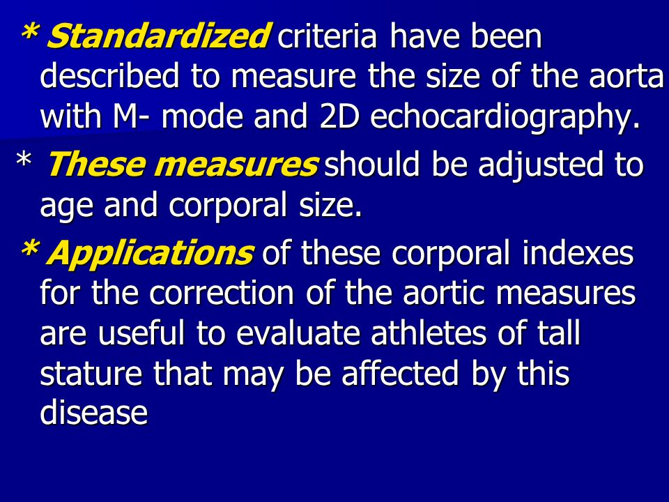 * Standardized criteria have been described to measure the size of the aorta with M- mode and 2D echocardiography. * These measures should be adjusted