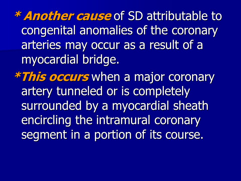 * Another cause of SD attributable to congenital anomalies of the coronary arteries may occur as a result of a myocardial bridge. *This occurs when a