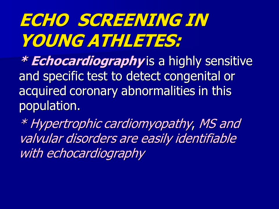 ECHO SCREENING IN YOUNG ATHLETES: * Echocardiography is a highly sensitive and specific test to detect congenital or acquired coronary abnormalities i