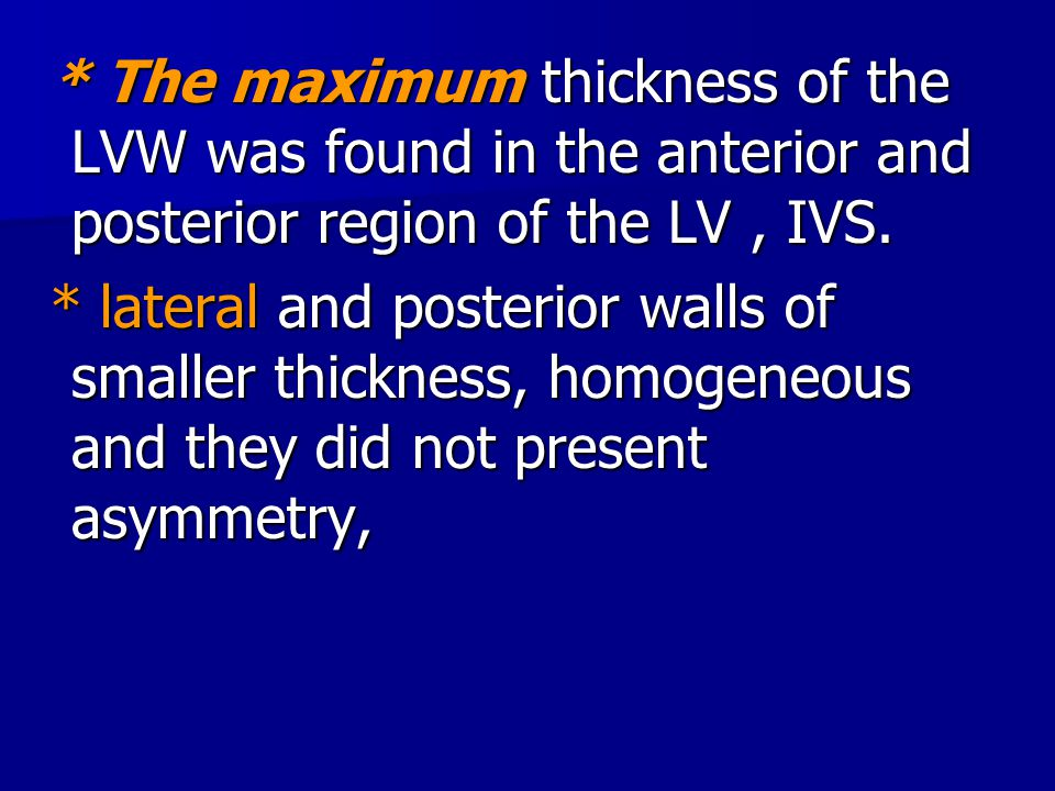 * The maximum thickness of the LVW was found in the anterior and posterior region of the LV, IVS. * The maximum thickness of the LVW was found in the