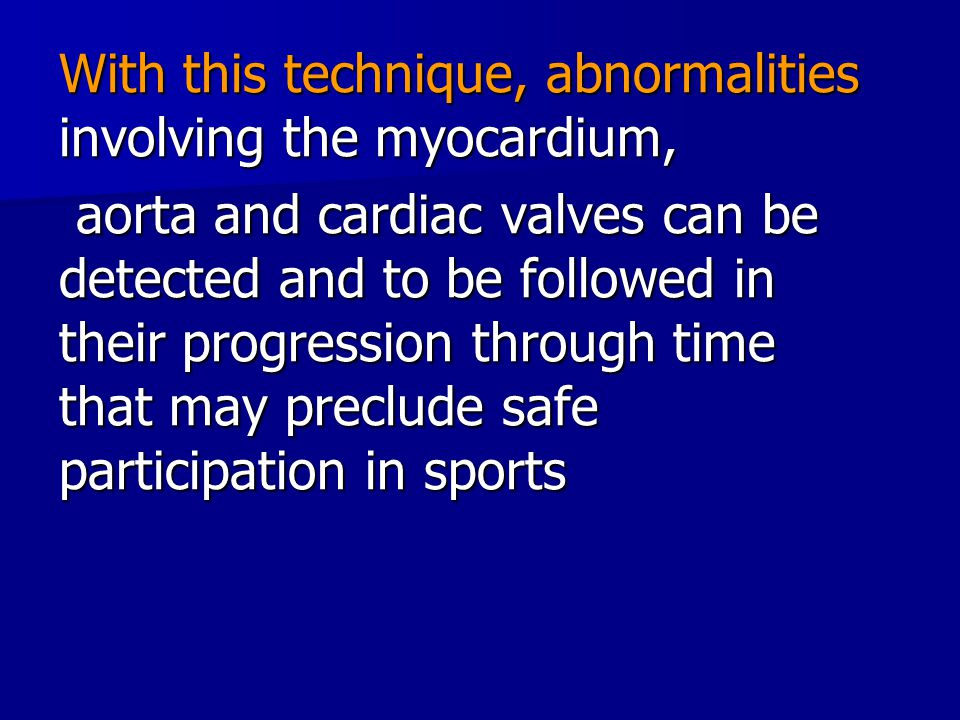 With this technique, abnormalities involving the myocardium, aorta and cardiac valves can be detected and to be followed in their progression through