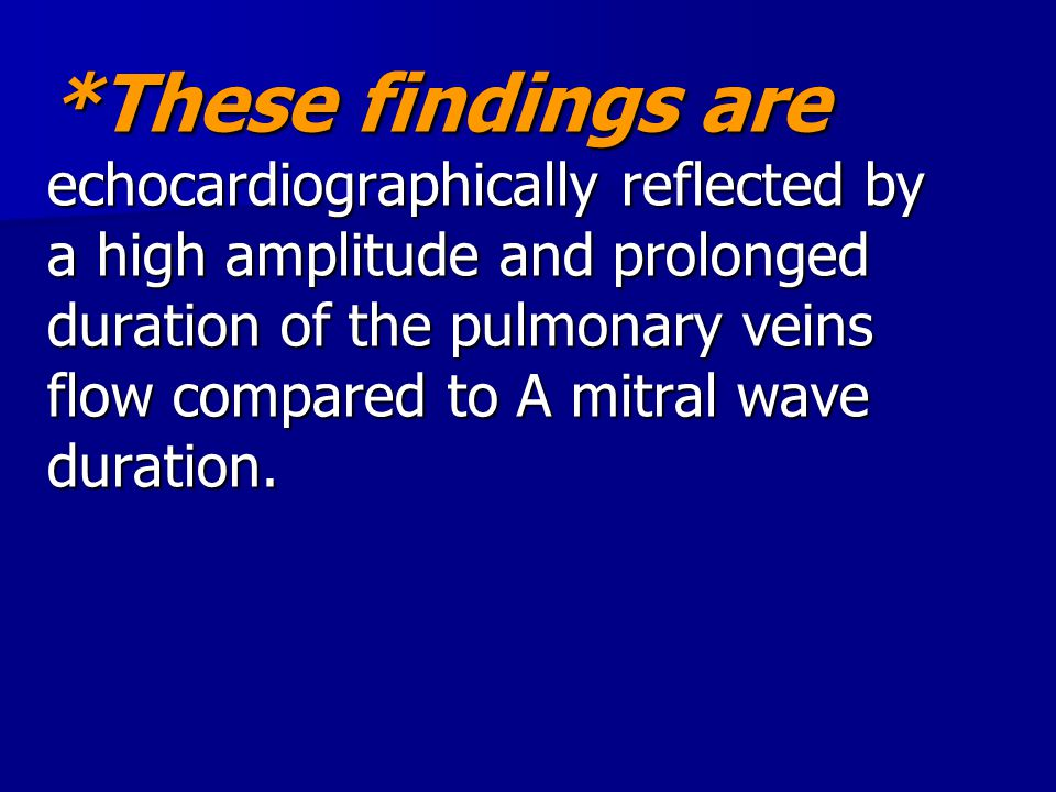 *These findings are echocardiographically reflected by a high amplitude and prolonged duration of the pulmonary veins flow compared to A mitral wave d