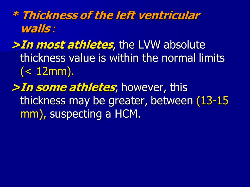 * Thickness of the left ventricular walls: >In most athletes, the LVW absolute thickness value is within the normal limits ( In most athletes, the LVW