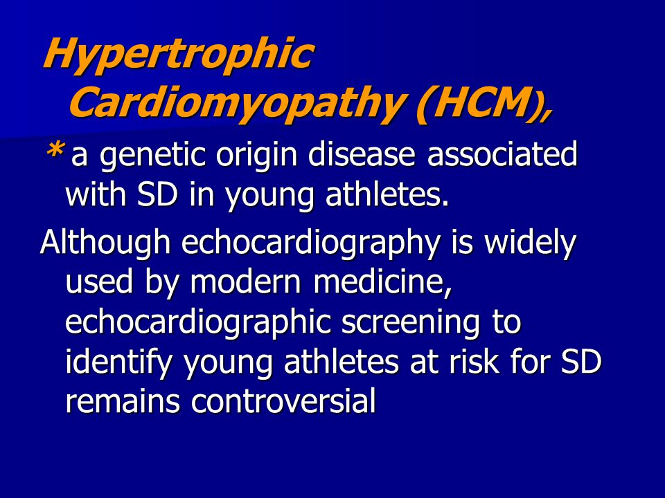 Hypertrophic Cardiomyopathy (HCM ), * a genetic origin disease associated with SD in young athletes. Although echocardiography is widely used by moder