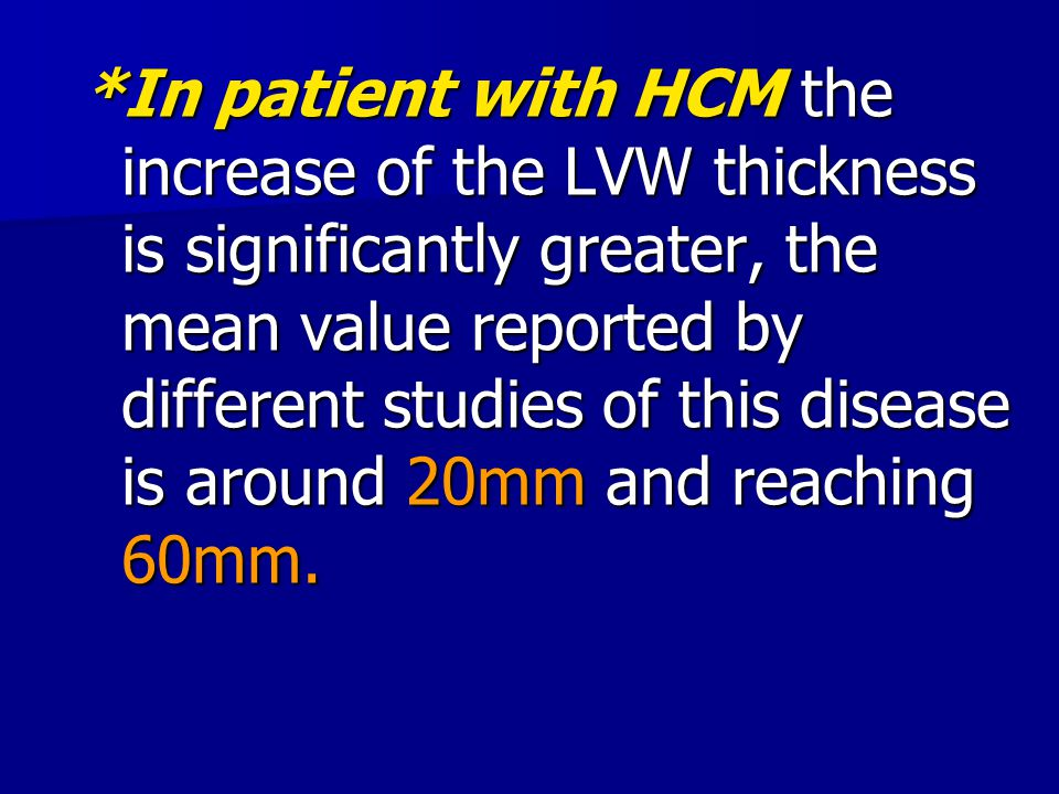 *In patient with HCM the increase of the LVW thickness is significantly greater, the mean value reported by different studies of this disease is aroun