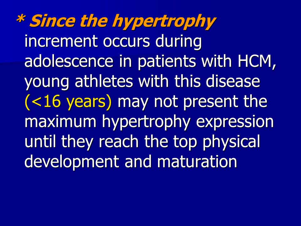 * Since the hypertrophy increment occurs during adolescence in patients with HCM, young athletes with this disease (<16 years) may not present the max