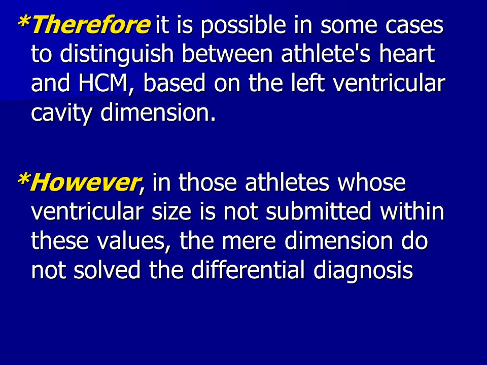 *Therefore it is possible in some cases to distinguish between athlete's heart and HCM, based on the left ventricular cavity dimension. *However, in t