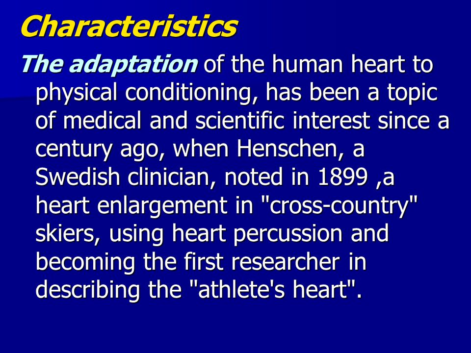 Characteristics The adaptation of the human heart to physical conditioning, has been a topic of medical and scientific interest since a century ago, w