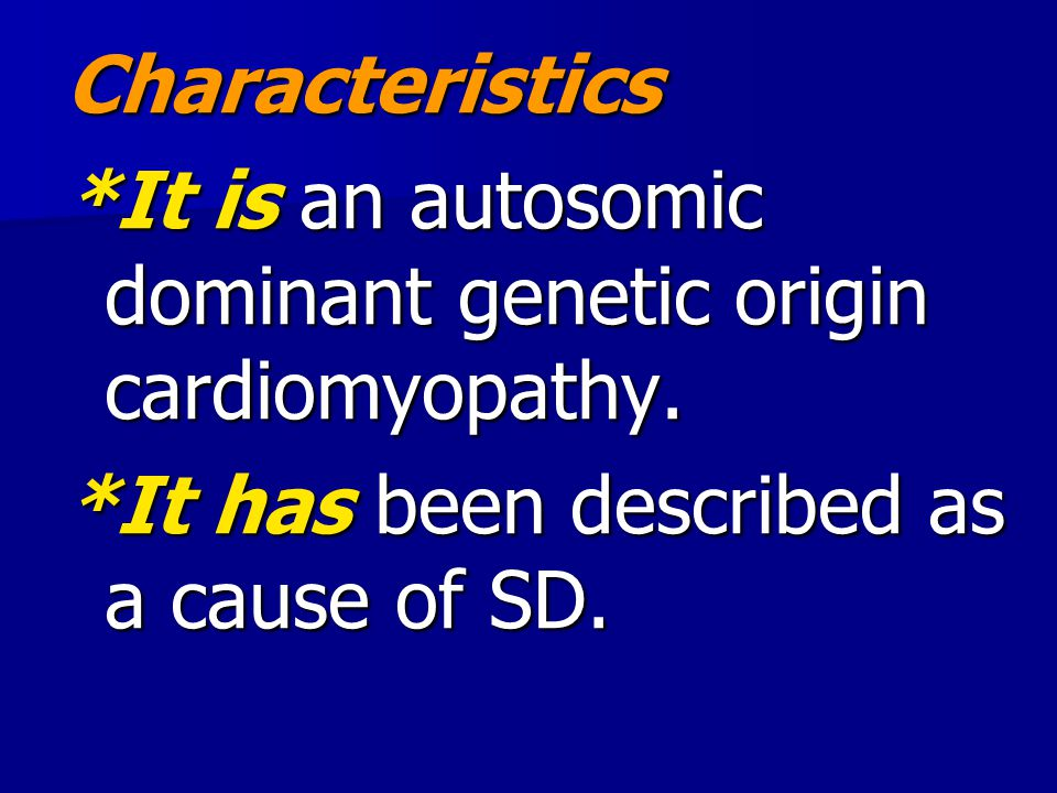 Characteristics *It is an autosomic dominant genetic origin cardiomyopathy. *It has been described as a cause of SD.