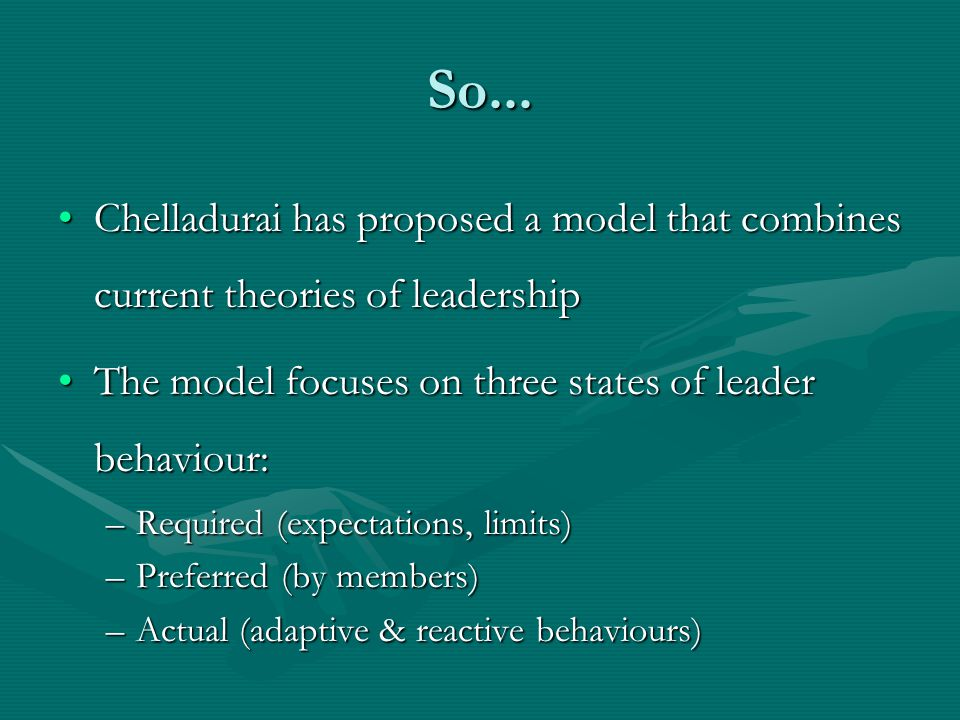 So... Chelladurai has proposed a model that combines current theories of leadershipChelladurai has proposed a model that combines current theories of