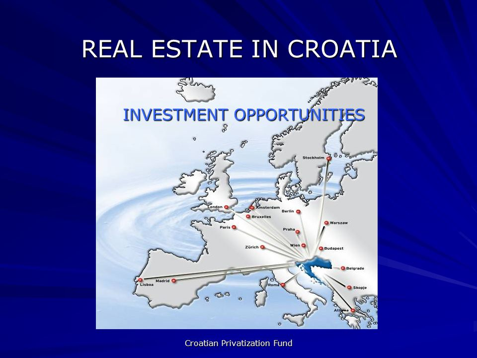Croatian Privatization Fund REAL ESTATE IN CROATIA INVESTMENT OPPORTUNITIES