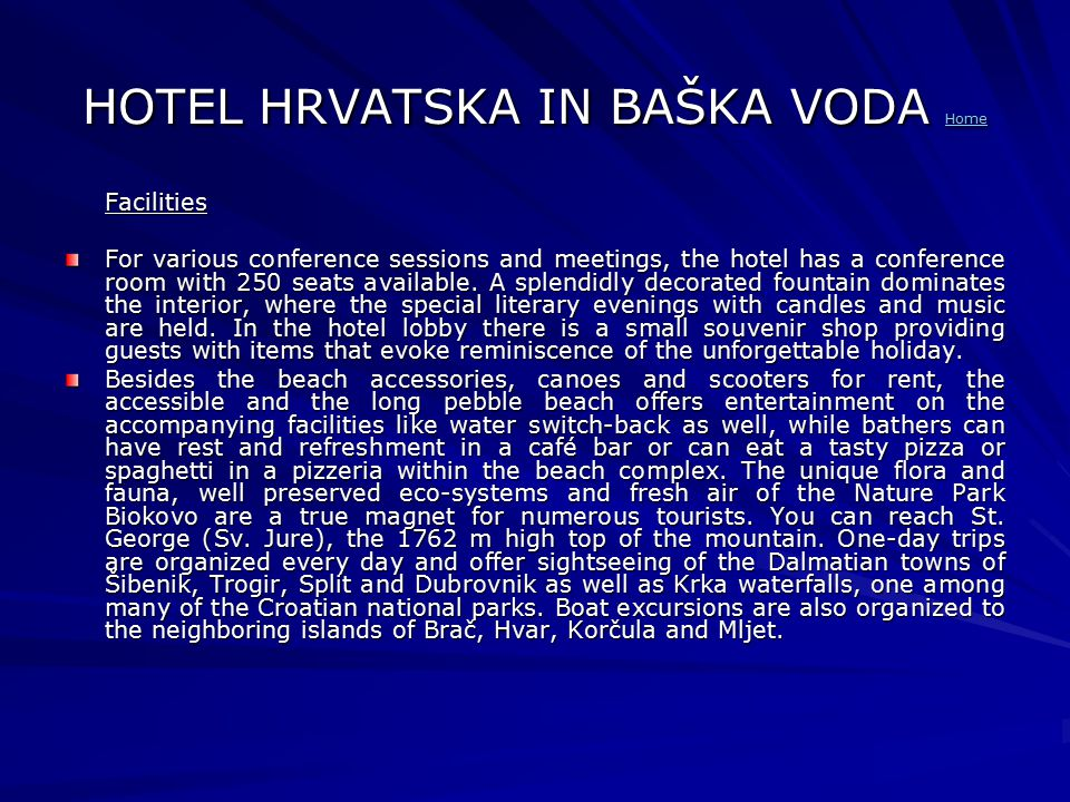 HOTEL HRVATSKA IN BAŠKA VODA Home Home Facilities For various conference sessions and meetings, the hotel has a conference room with 250 seats available.
