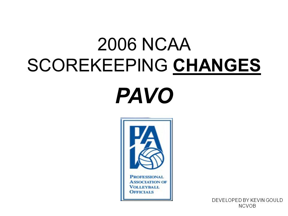 2006 NCAA SCOREKEEPING CHANGES DEVELOPED BY KEVIN GOULD NCVOB PAVO