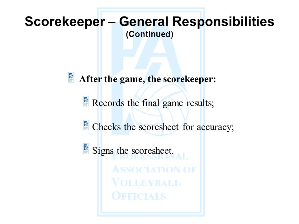 After the game, the scorekeeper: Records the final game results; Checks the scoresheet for accuracy; Signs the scoresheet.